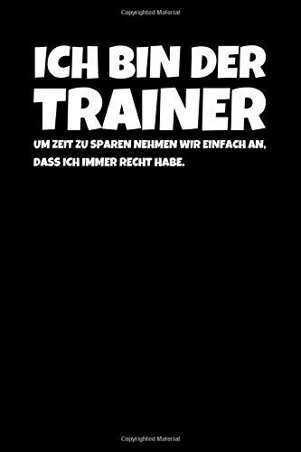 Ich Bin Der Trainer Um Zeit Zu Sparen Nehmen Wir: Notizbuch Journal Tagebuch 100 linierte Seiten   6x9 Zoll (ca. DIN A5)