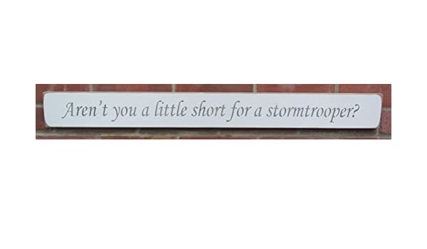 shabby chic wooden sign Aren/'t you a little short for a stormtrooper?