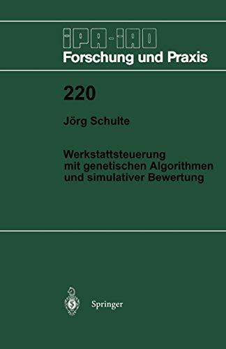 Werkstattsteuerung mit genetischen Algorithmen und simulativer Bewertung (IPA-IAO - Forschung und Praxis (220), Band 220)