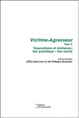 Victime-Agresseur - Tome 3: Traumatisme et résilience : lien psychique - lien social