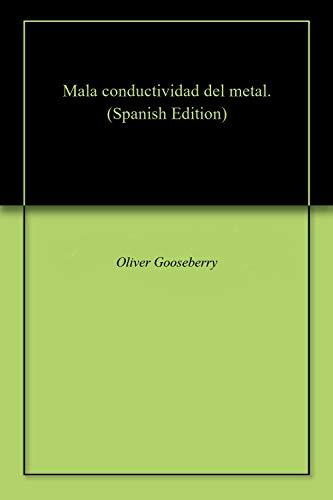 Mala conductividad del metal. por Oliver  Gooseberry