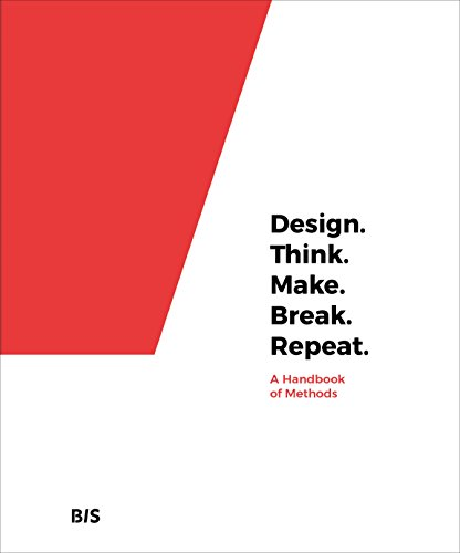 Design, think, make, break, repeat: a handbook of methods