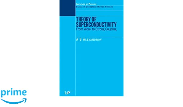 Theory of Superconductivity: From Weak to Strong Coupling (Condensed Matter Physics)