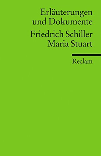 Erläuterungen und Dokumente zu Friedrich Schiller: Maria Stuart (Reclams Universal-Bibliothek)