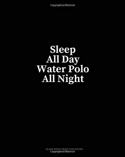 Sleep All Day Water Polo All Night: Blank Sheet Music for Guitar por Minkyo Press