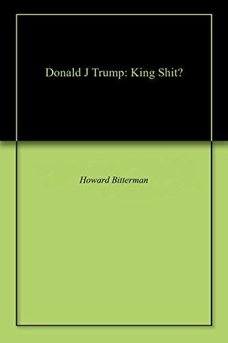 Donald J Trump:  King Shit? (English Edition) por Howard Bitterman