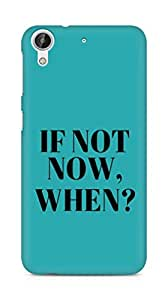 AMEZ if not now when Back Cover For HTC Desire 626 G Plus