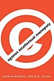 Against Intellectual Monopoly by Michele Boldrin (2010-01-25)