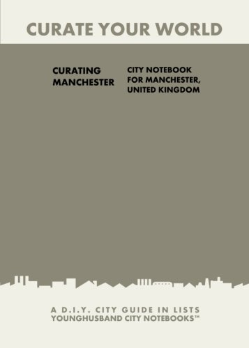 Curating Manchester: City Notebook For Manchester, United Kingdom: A D.I.Y. City Guide In Lists (Curate Your World) (Manchester Planet Lonely)