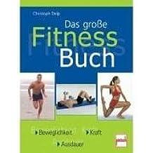 Das große Fitness-Buch: Beweglichkeit - Kraft - Ausdauer
