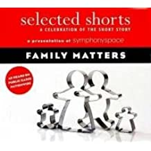 Family Matters: A Celebration of the Short Story (Selected Shorts)
