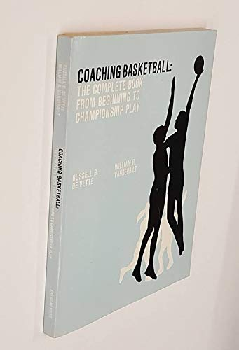 Coaching Basketball: The Complete Book from Beginning to Championship Play por Russell B. De Vette
