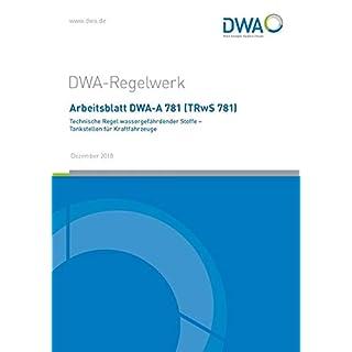 Arbeitsblatt DWA-A 781 (TRwS 781) Technische Regel wassergefährdender Stoffe - Tankstellen für Kraftfahrzeuge (DWA-Arbeitsblatt)