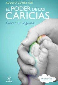 El poder de las caricias: Crecer sin lágrimas (ESPASA HOY) por Adolfo Gómez Papí