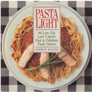 Pasta Light: 80 Low-Fat, Low Calorie, Fast & Fabulous Pasta Sauces: 80 Low-fat, Low-calorie, Fast and Fabulous Pasta Sauces