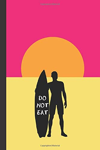 """DO NOT EAT: 6"""" X 9"""" LINED NOTEBOOK 120 Pgs. Notepad, SURF Journal, Diary, ´TO DO´ Daily Notebook. PERFECT GIFT. SURFING"""
