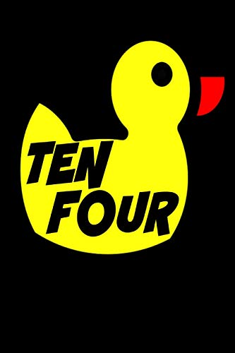 Ten Four: Big Ten Four Rubber Duck Convoy Trucker  truck fan. Radio & film enthusiasts will love this 80s  gift Book Notepad Notebook Composition and Journal Gratitude Diary (Trucker-radio)