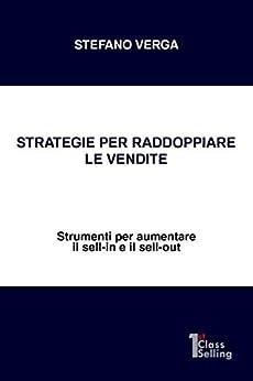 Strategie per raddoppiare le vendite: Strumenti per aumentare il sell-in e il sell-out di [Verga, Stefano]