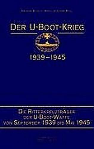 Der U-Boot-Krieg 1939-1945, 5 Bde., Bd.5, Die Ritterkreuzträger der U-Boot-Waffe von 1939 bis Mai 1945 -