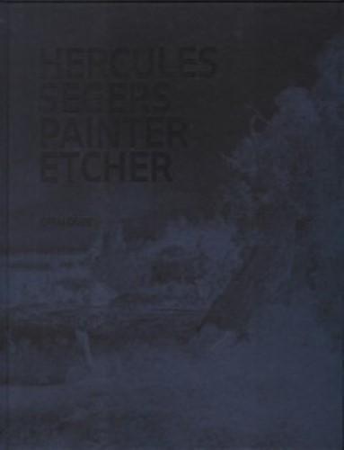 Hercules Segers - Painter Etcher: A Catalogue Raisonne par Hercules Segers