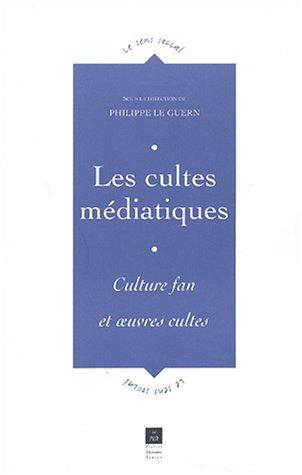 Les cultes médiatiques. Culture fan et oeuvres cultes