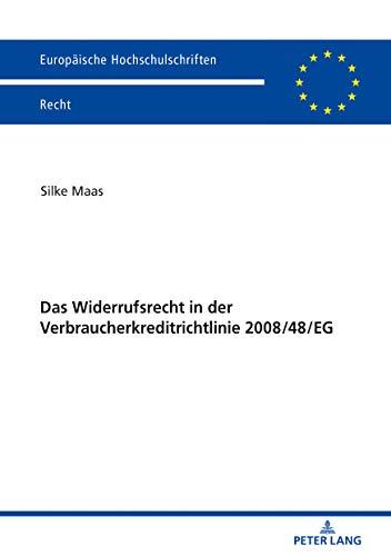 Das Widerrufsrecht in der Verbraucherkreditrichtlinie 2008/48/EG (Europaeische Hochschulschriften Recht 6070)