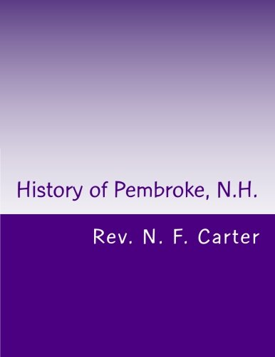 History of Pembroke, N.H.: Genealogy's 1730-1895 por Rev. N. F. Carter