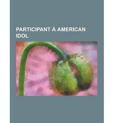 [ PARTICIPANT A AMERICAN IDOL: CARRIE UNDERWOOD, KELLY CLARKSON, DAVID COOK, PAULA ABDUL, KELLIE PICKLER, ADAM LAMBERT, KRIS ALLEN, JENNIFER HUDSON, (FRENCH, ENGLISH) ] Source Wikipedia (AUTHOR ) Sep-12-2013 Paperback