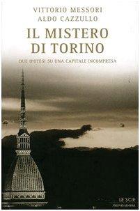 Il mistero di Torino. Due ipotesi su una capitale incompresa (Le scie)