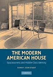 The Modern American House: Spaciousness and Middle Class Identity (Modern Architecture and Cultural Identity) by Sandy Isenstadt (2006-09-11)