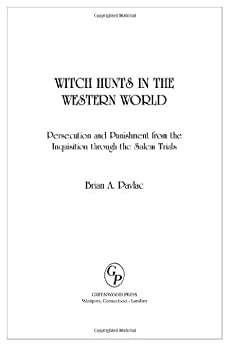Witch Hunts in the Western World: Persecution and Punishment from the Inquisition through the Salem Trials: Persecution and Punishment from the Inquisition to the Salem Trials de [Pavlac, Brian]