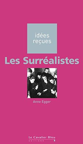 Les Surréalistes: idées reçues sur les surréalistes