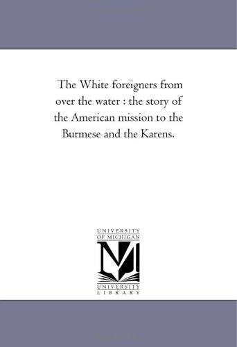 the-white-foreigners-from-over-the-water-the-story-of-the-american-mission-to-the-burmese-and-the-ka