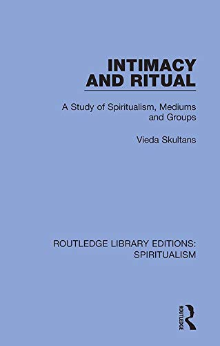 Intimacy and Ritual: A Study of Spiritualism, Medium and Groups (Routledge Library Editions: Spiritualism Book 2) (English Edition)