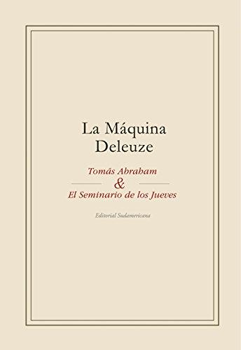 La máquina Deleuze: Tomás Abraham y el seminario de los jueves por Tomás Abraham