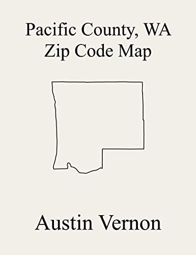 Pacific County, Washington Zip Code Map: Includes Naselle, Long Beach-North Beach Peninsula, Raymond, and Willapa Valley (English Edition)