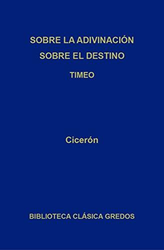 Sobre la adivinación. Sobre el destino. Timeo (Biblioteca Clásica Gredos nº 271) por Cicerón