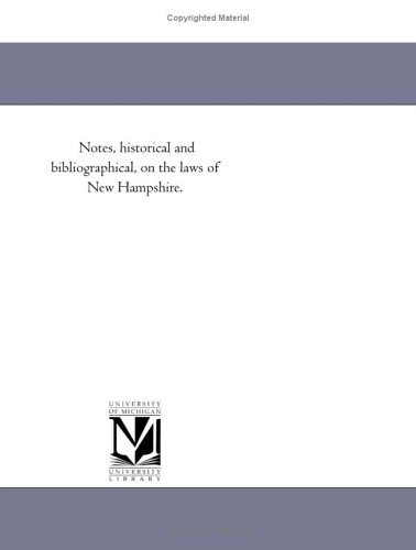 Notes, historical and bibliographical, on the laws of New Hampshire.