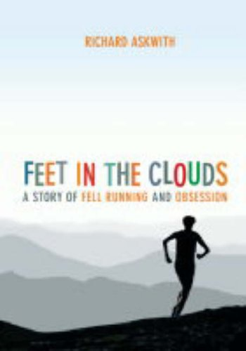 Feet in the Clouds: A Tale of Fell-Running and Obsession: A Story of Fell Running and Obsession