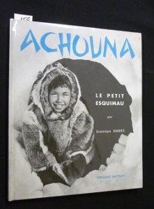 Le Petit Esquimau - Achouna, le petit esquimau. texte et photos