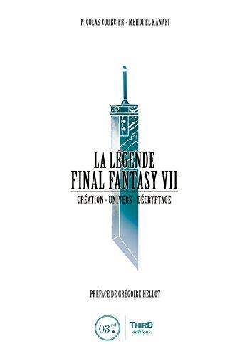 La Légende Final Fantasy VII: Création - Univers - Décryptage par Nicolas Courcier