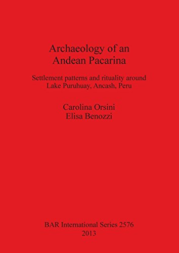 Archaeology of an Andean Pacarina: Settlement Patterns and rituality  around Lake Puruhuay Ancash Peru (BAR International Series)