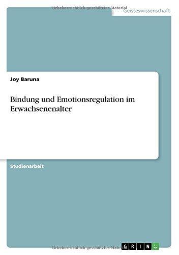 Bindung und Emotionsregulation im Erwachsenenalter by Joy Baruna (2014-11-13)
