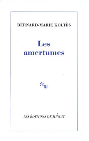 Les amertumes par Bernard-Marie Koltès