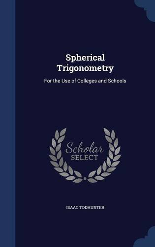 Spherical Trigonometry: For the Use of Colleges and Schools
