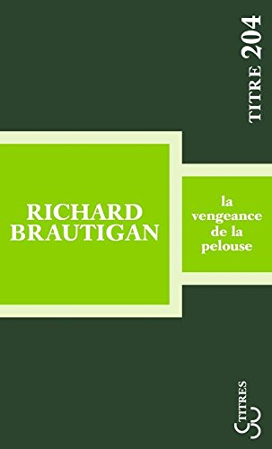VENGEANCE DE LA PELOUSE (LA) par BRAUTIGAN RICHARD