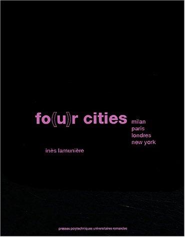 Fo(u)r cities : Milan, Paris, Londres, New York par Inès Lamunière