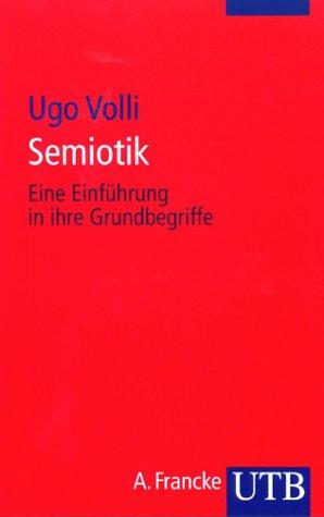 Semiotik: Eine Einführung in ihre Grundbegriffe