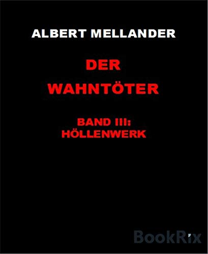 Der Wahntöter Band III: Höllenwerk: Ein krimineller Kurzroman