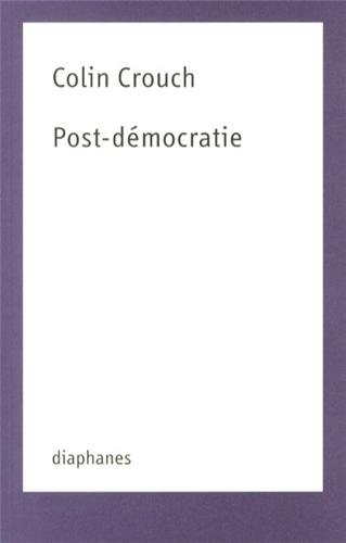Post-Democratie par Chairman of the Department of Social and Political Sciences and Professor of Sociology Colin Crouch
